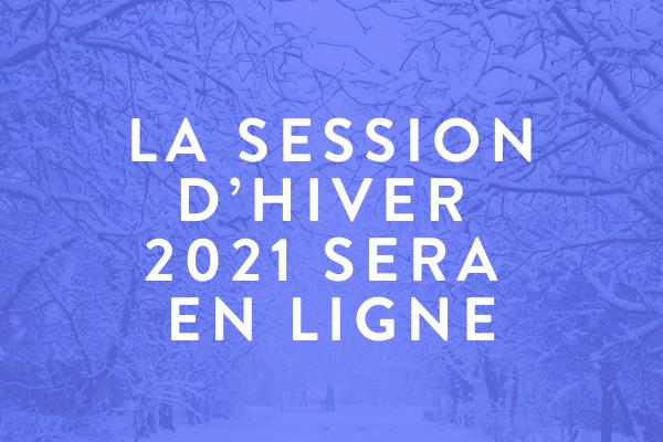 LA SESSION D'HIVER 2021 SERA EN LIGNE