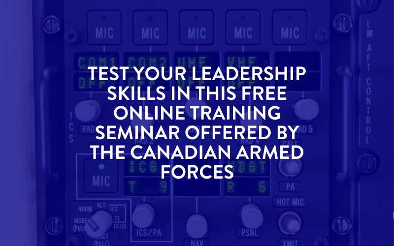 Test Your Leadership Skills In This Free Online Training Seminar Offered by the Canadian Armed Forces